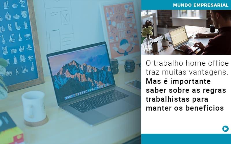 O-trabalho-home-office-traz-muitas-vantagens-mas-e-importante-saber-sobre-as-regras-trabalhistas-para-manter-os-beneficios