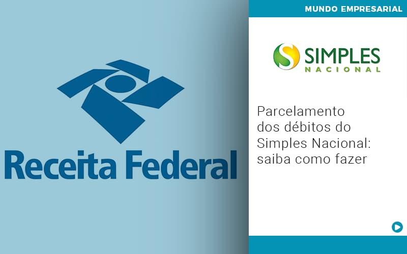 Parcelamento-dos-debitos-do-simples-nacional-saiba-como-fazer