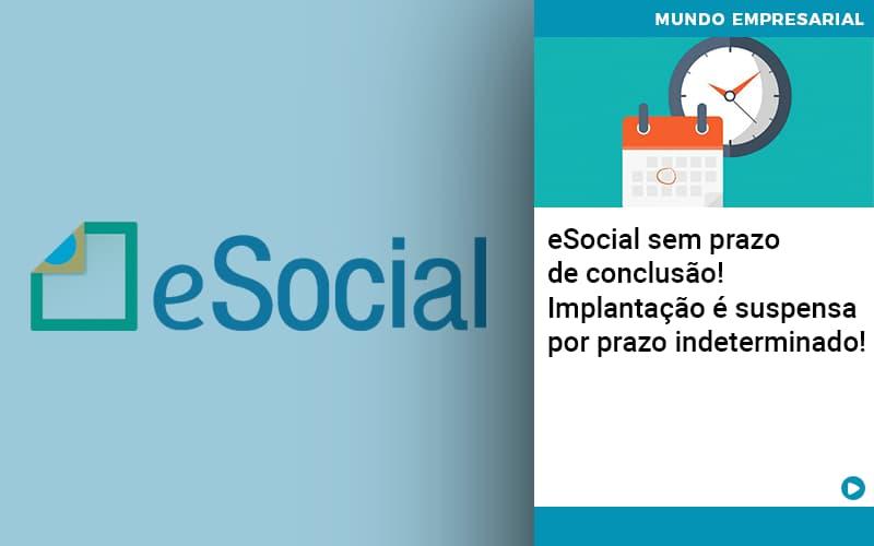 E-social-sem-prazo-de-conculsao-implantacao-e-suspensa-por-prazo-indeterminado